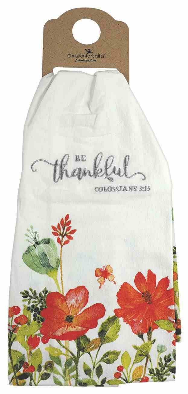 Tea Towel- Be Thankful, White With Flowers (Grateful Collection) Soft Goods