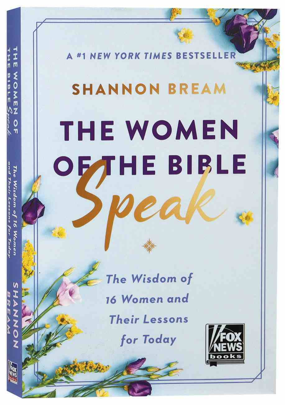 The Women of the Bible Speak: The Wisdom of 16 Women and Their Lessons For Today Paperback