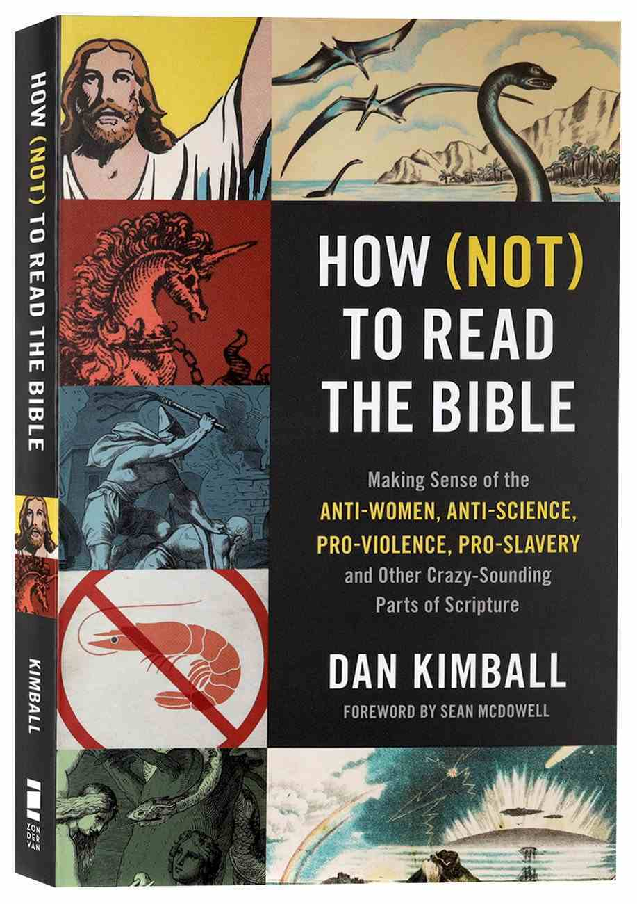 How (Not) to Read the Bible: Making Sense of the Anti-Women, Anti-Science, Pro-Violence, Pro-Slavery and Other Crazy Sounding Parts of Scripture Paperback
