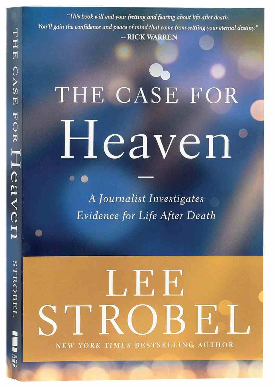 The Case For Heaven: A Journalist Investigates Evidence For Life After Death Paperback