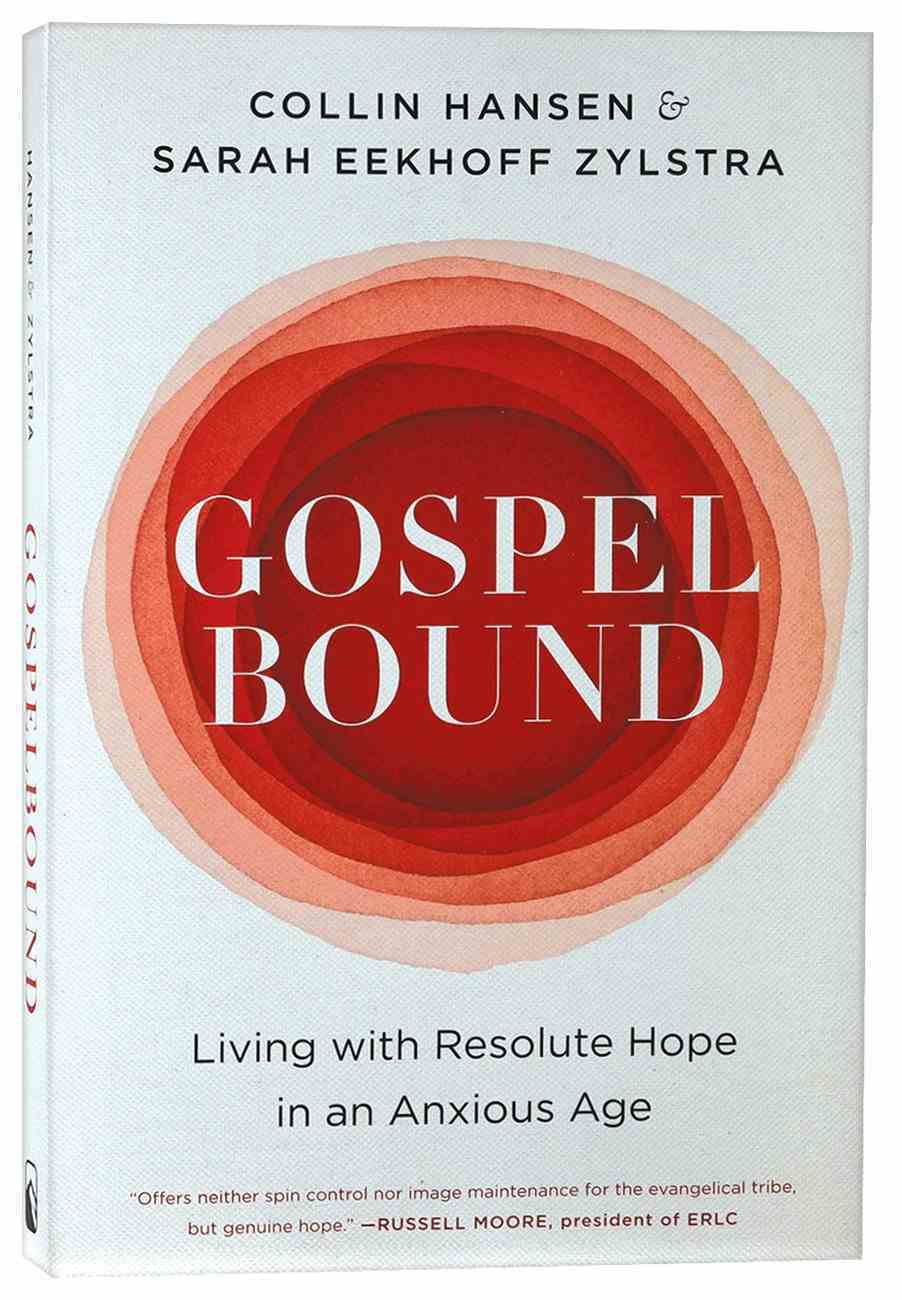 Gospelbound: Living With Resolute Hope in An Anxious Age Paperback