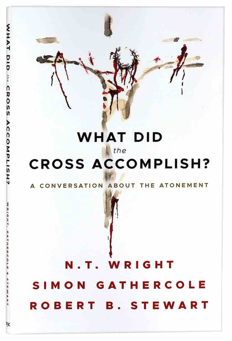What Did the Cross Accomplish?: A Conversation About the Atonement Paperback
