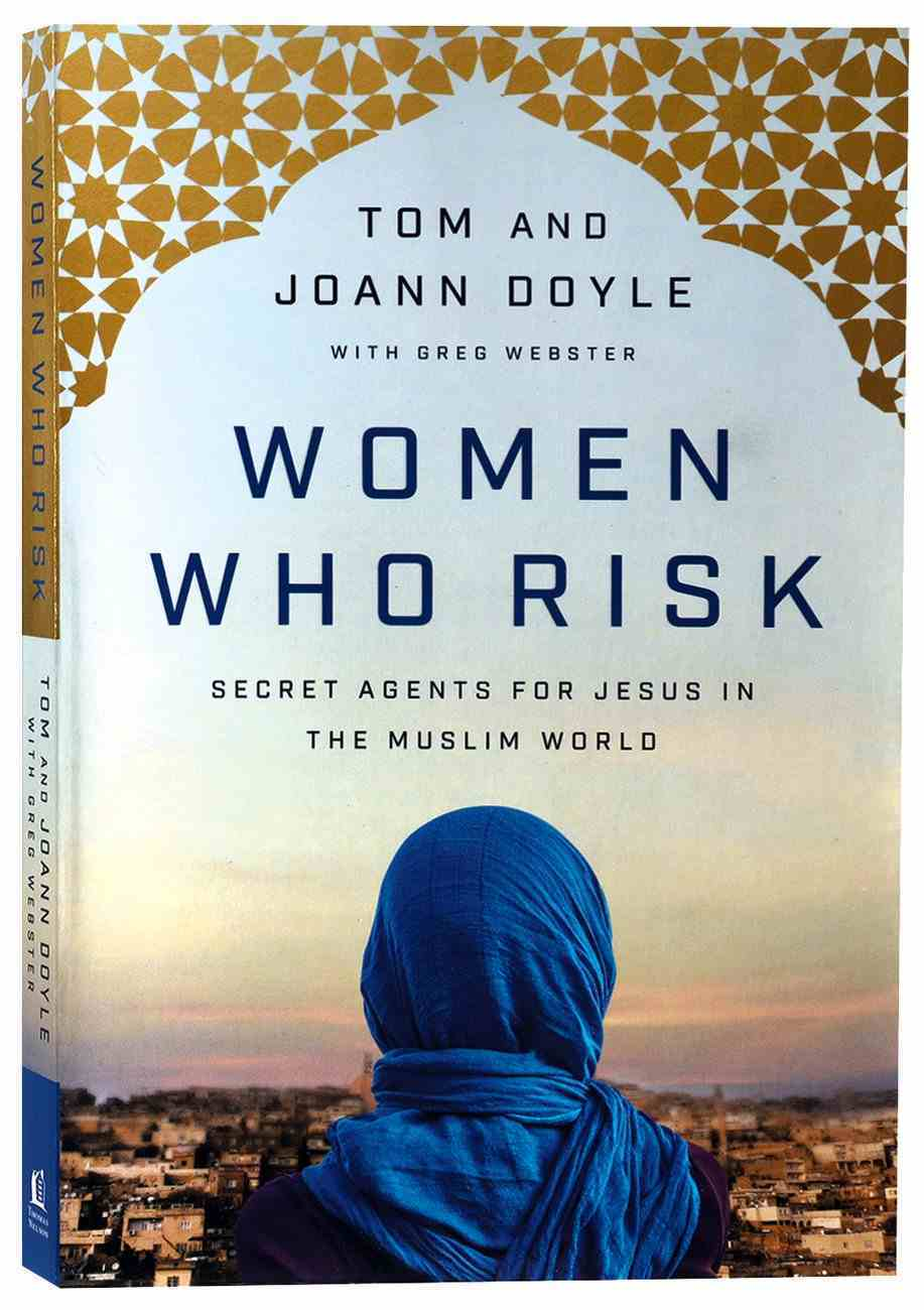 Women Who Risk: Secret Agents For Jesus in the Muslim World Paperback