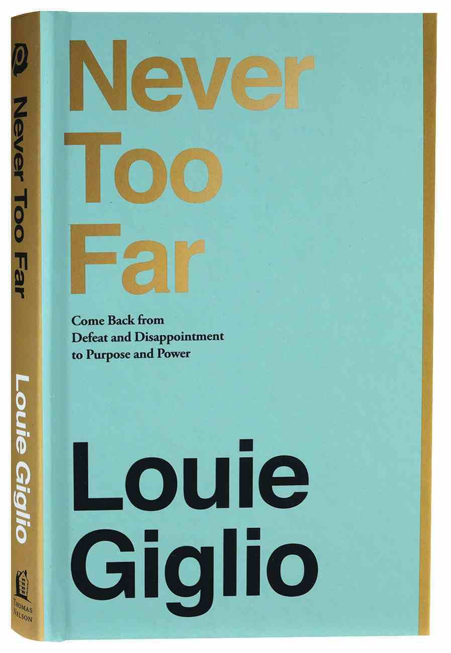 Never Too Far: Coming Back From Defeat and Disappointment to Purpose and Power Hardback