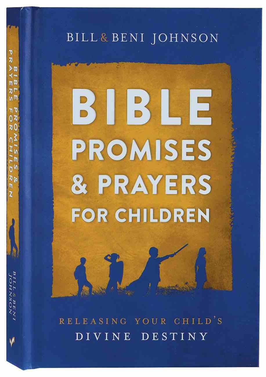 Bible Promises and Prayers For Children: Releasing Your Child's Divine Destiny (31 Day Prayer Devotional) Hardback