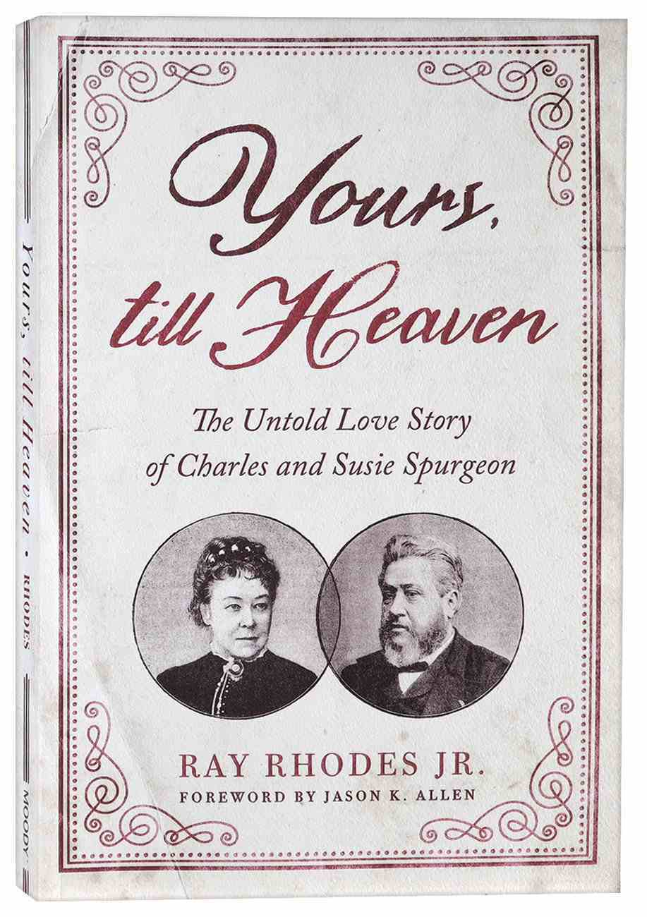 Yours, Till Heaven: The Untold Love Story of Charles and Susie Spurgeon Paperback