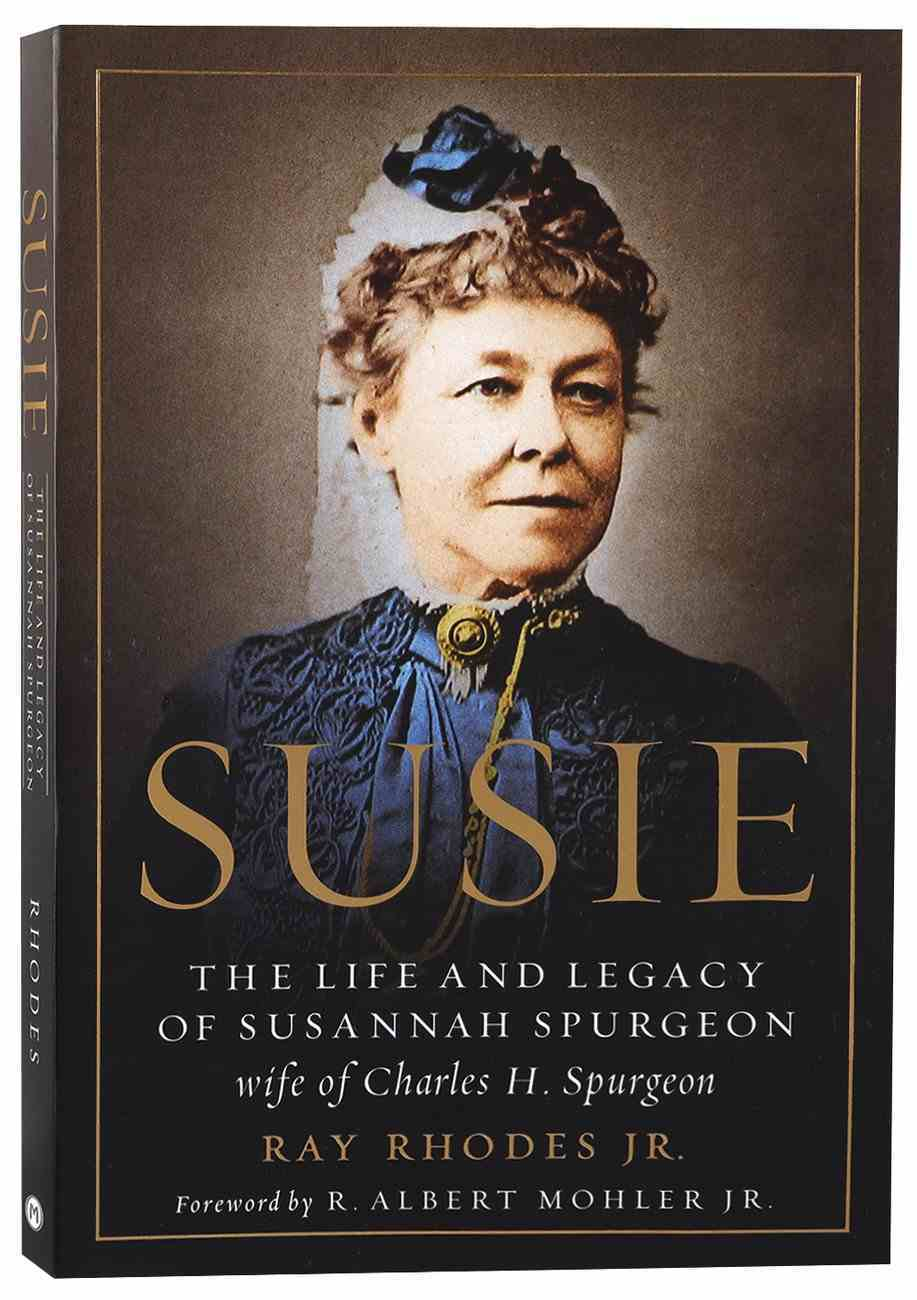 Susie: The Life and Legacy of Susannah Spurgeon, Wife of Charles H. Spurgeon Paperback