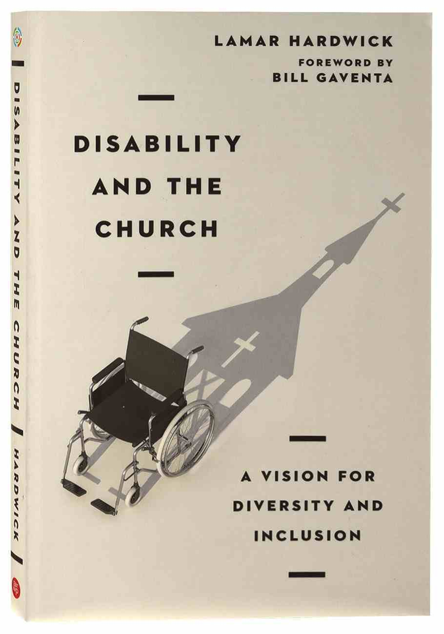 Disability and the Church: A Vision For Diversity and Inclusion Paperback