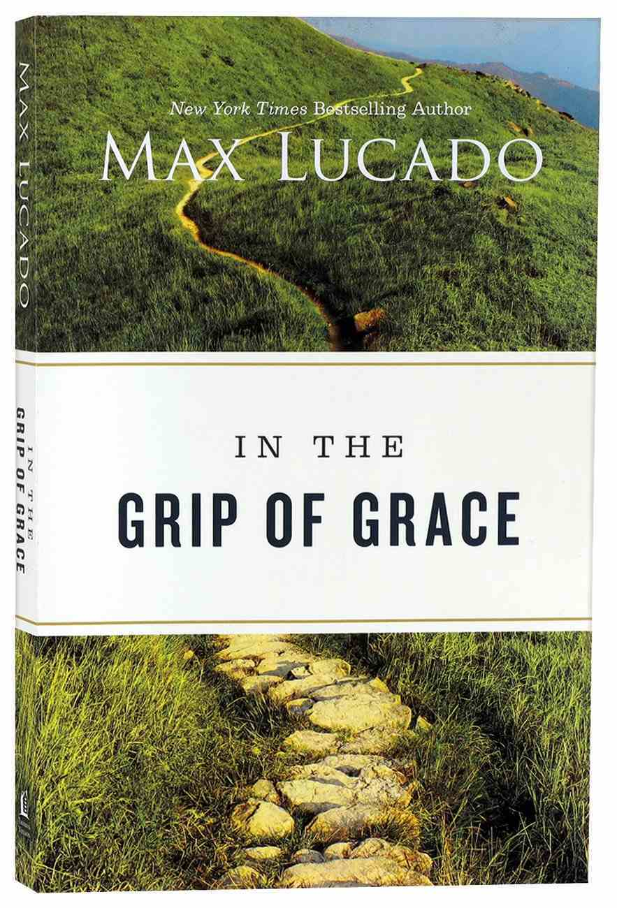In the Grip of Grace: Your Father Always Caught You. He Still Does Paperback