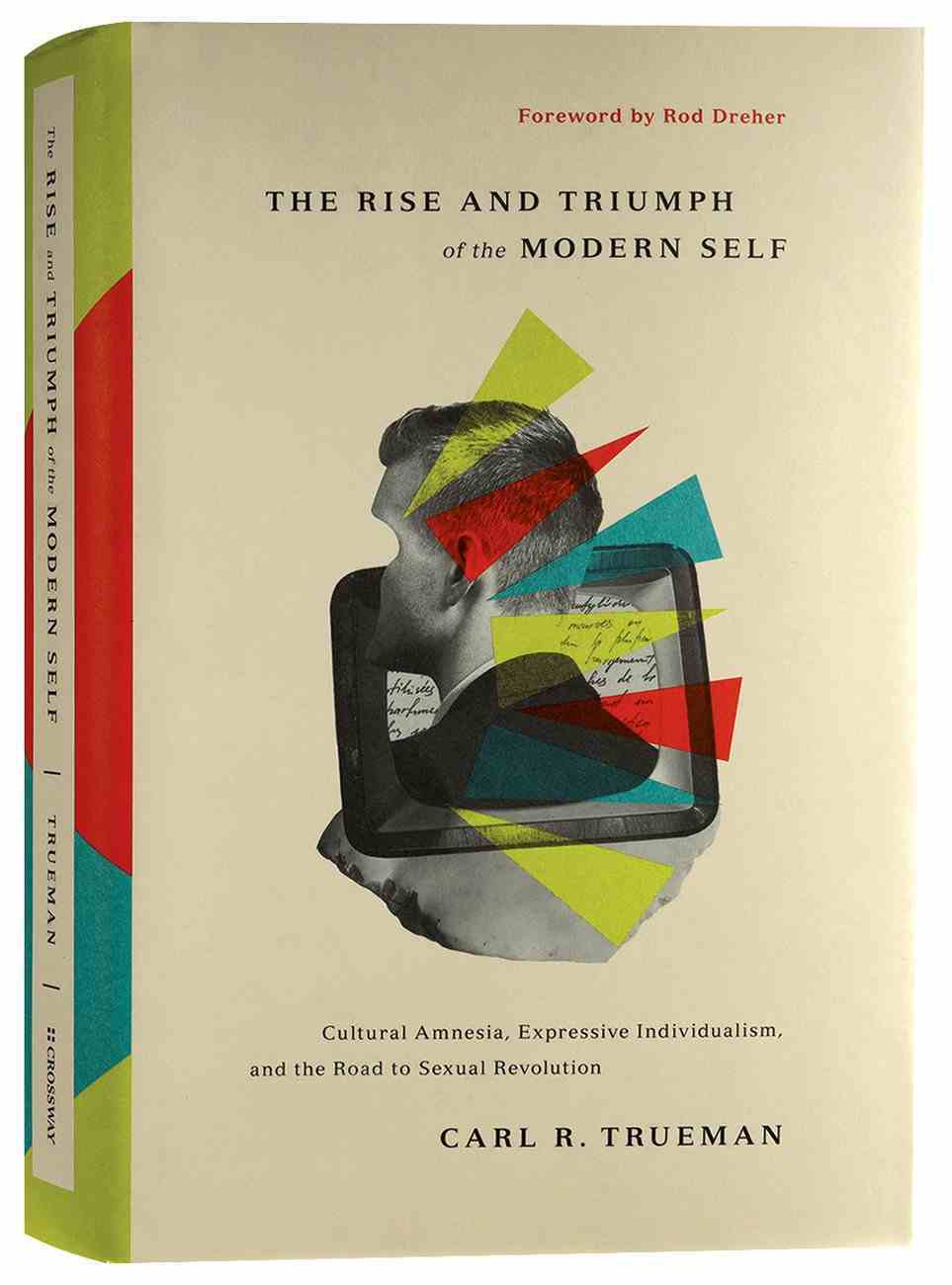 The Rise and Triumph of the Modern Self: Cultural Amnesia, Expressive Individualism, and the Road to Sexual Revolution Hardback