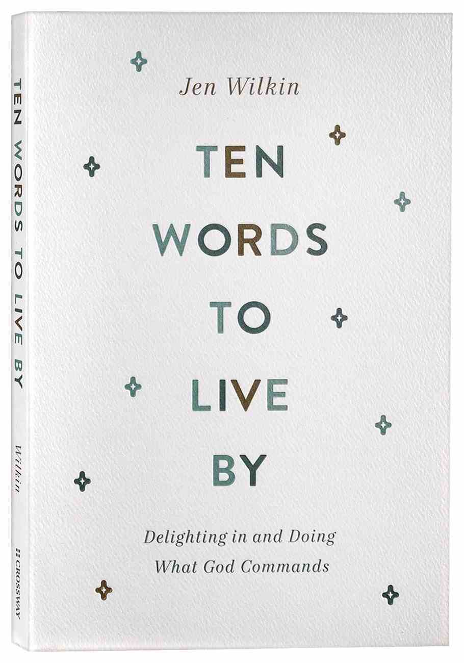 Ten Words to Live By: Delighting in and Doing What God Commands Paperback