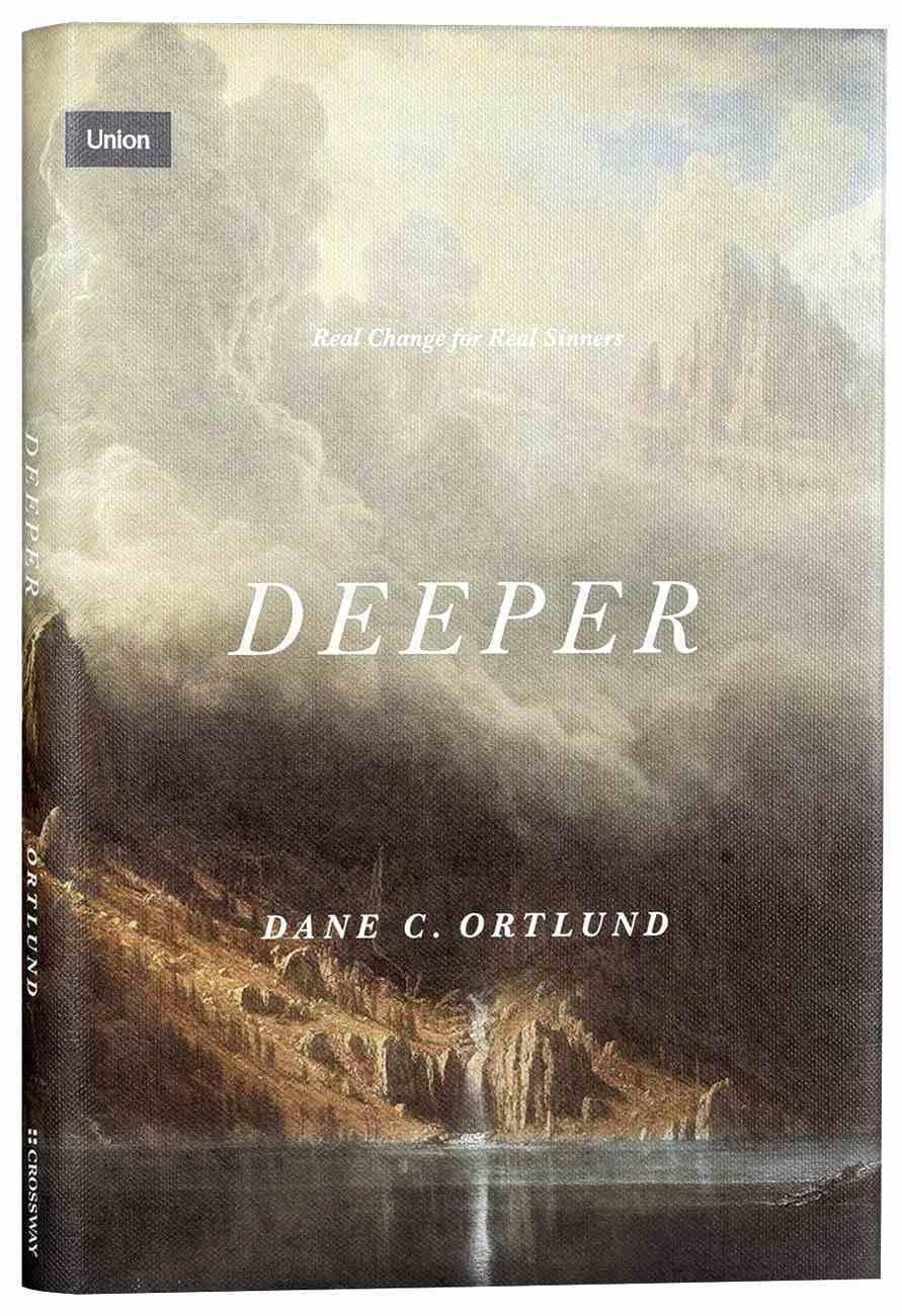 Deeper: Real Change For Real Sinners (Union Series) Hardback