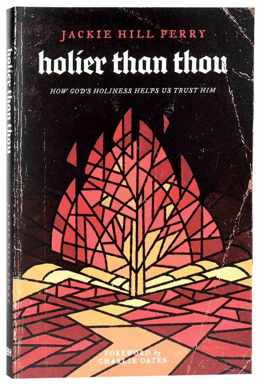 Holier Than Thou: How God's Holiness Helps Us Trust Him Paperback