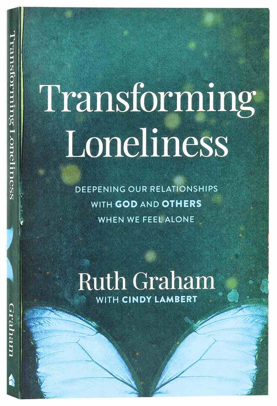 Transforming Loneliness: Deepening Our Relationships With God and Others When We Feel Alone Paperback