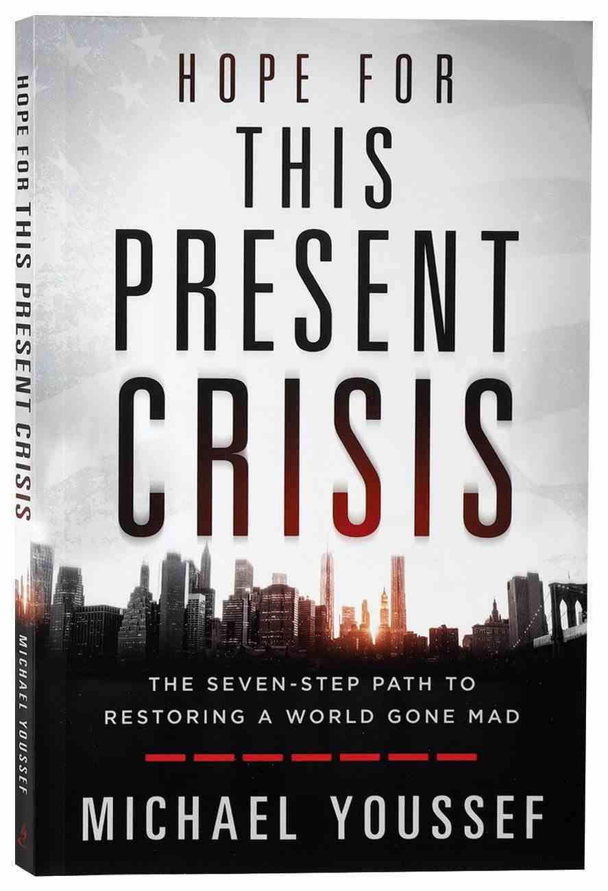 Hope For This Present Crisis: The Seven-Step Path to Restoring a World Gone Mad Paperback