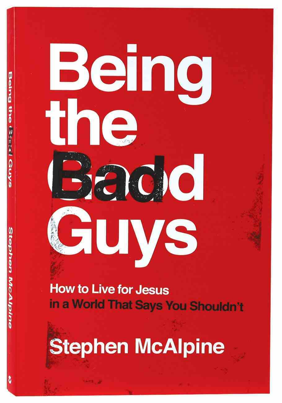 Being the Bad Guys: How to Live For Jesus in a World That Says You Shouldn't PB (Smaller)