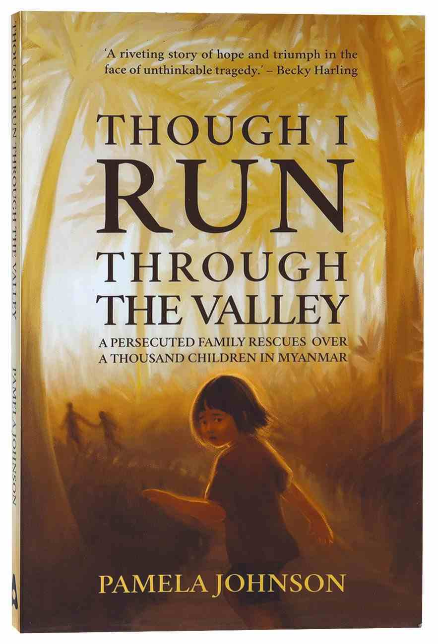 Though I Run Through the Valley: A Persecuted Family in Myanmar Rescues Over a Thousand Children Paperback