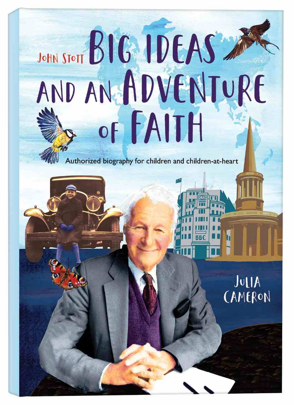 John Stott Big Ideas and An Adventure of Faith: Authorized Biography For Children and Children-At-Heart Hardback