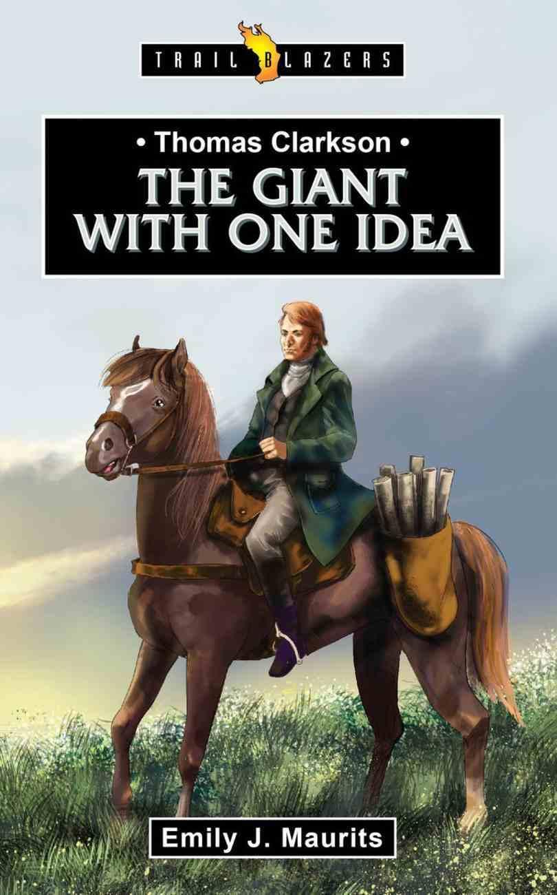 Thomas Clarkson: The Giant With One Idea (Trail Blazers Series) Paperback