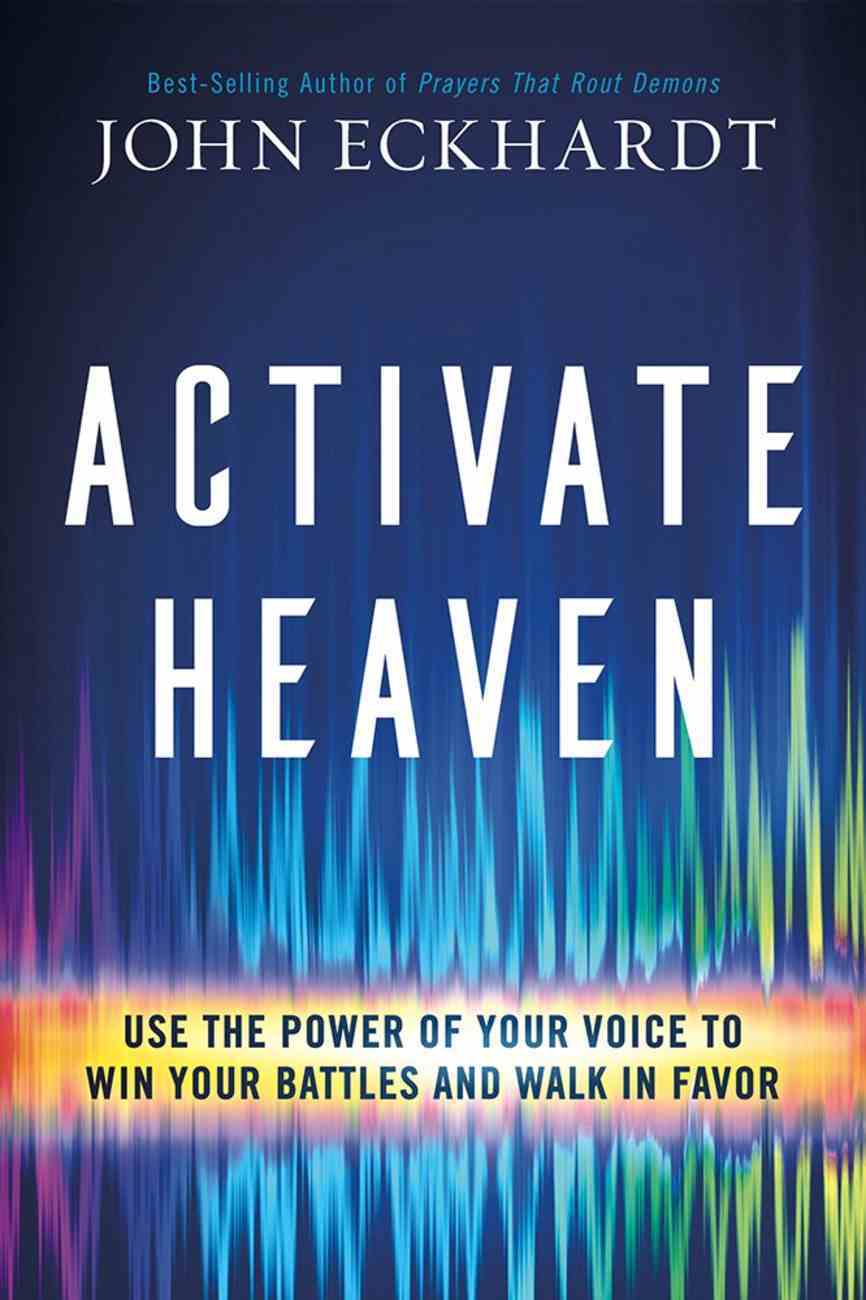 Activate Heaven: Use the Power of Your Voice to Win Your Battles and Walk in Favor Paperback