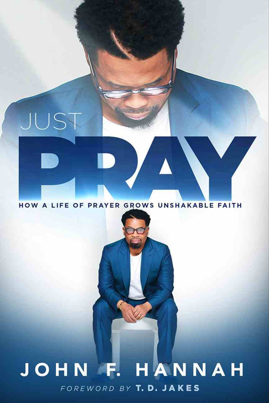 Just Pray: How a Life of Prayer Grows Unshakable Faith Paperback