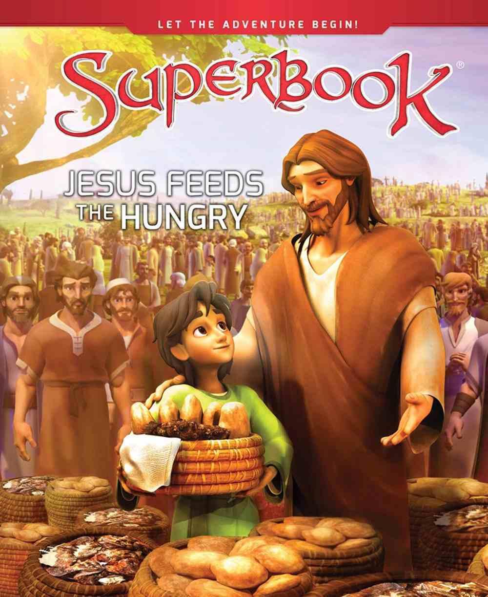 Jesus Feeds the Hungry (Superbook Series) Hardback