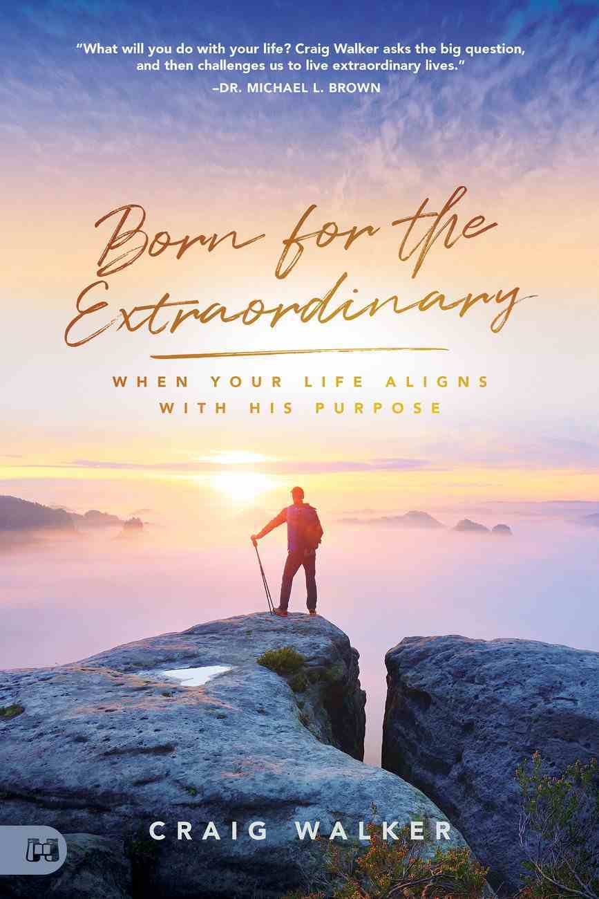 Born For the Extraordinary: When Your Life Aligns With His Purpose Paperback