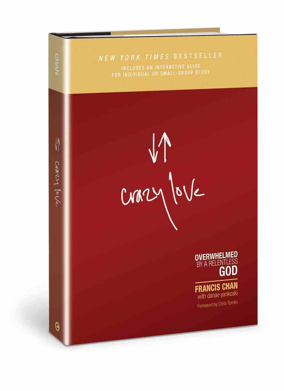 Crazy Love: Overwhelmed By a Relentless God Hardback