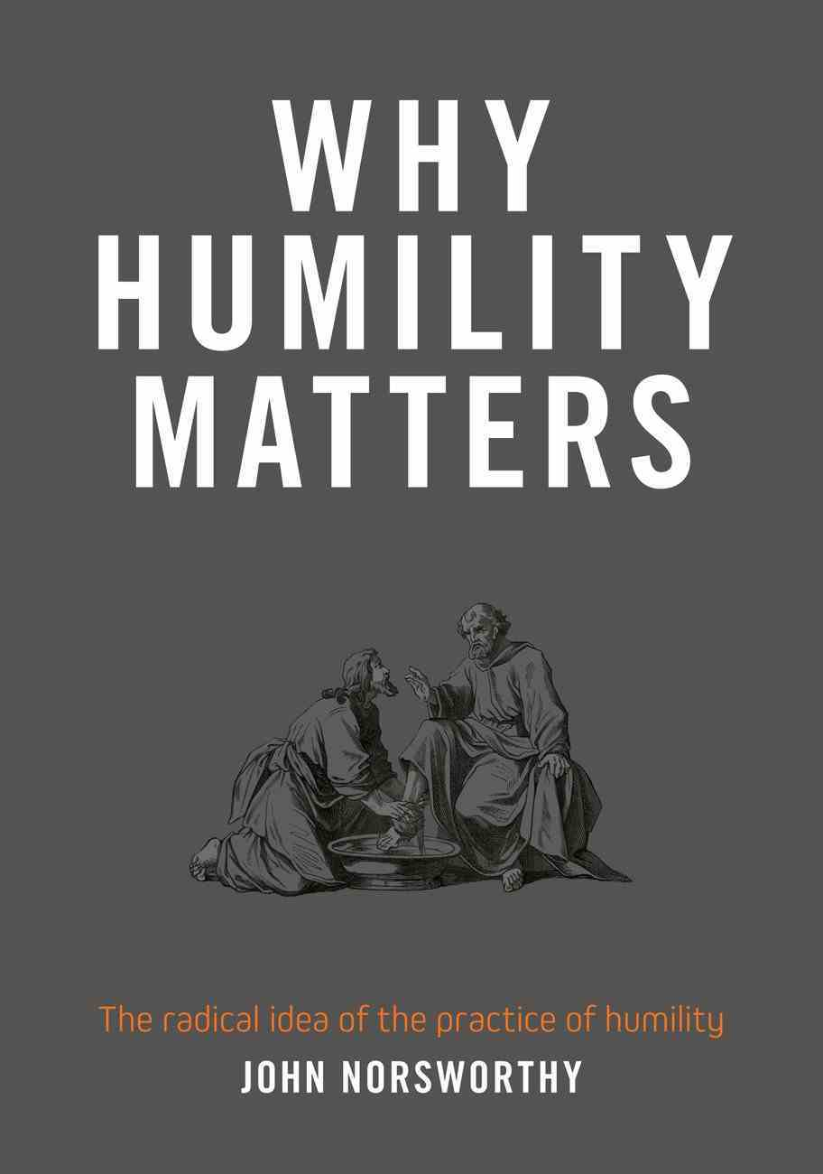 Why Humility Matters: The Radical Idea of the Practice of Humility eBook