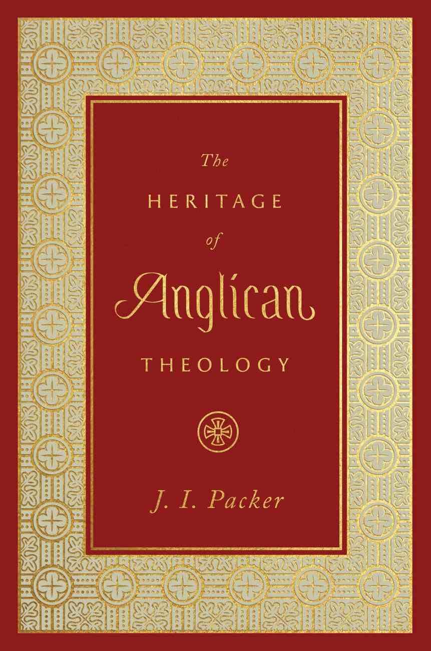 The Heritage of Anglican Theology Hardback