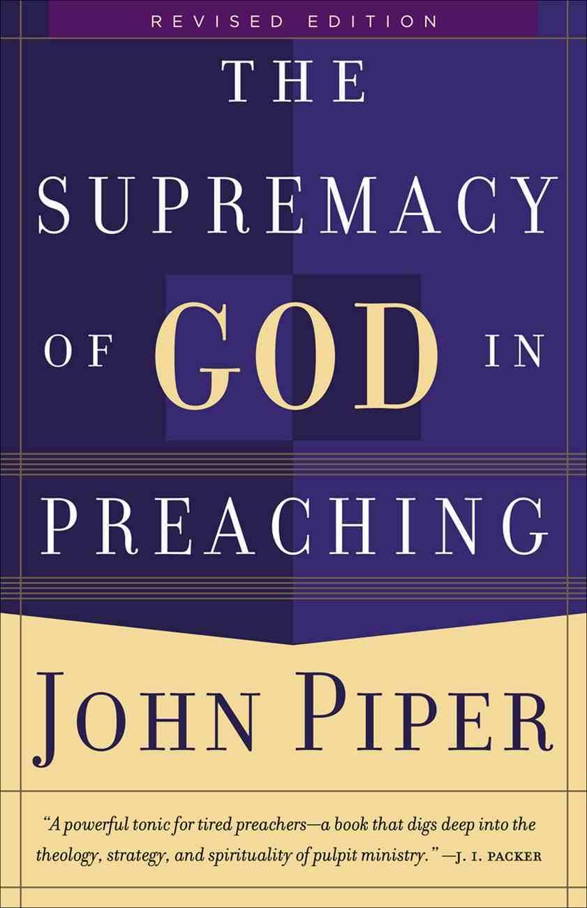 The Supremacy of God in Preaching Hardback