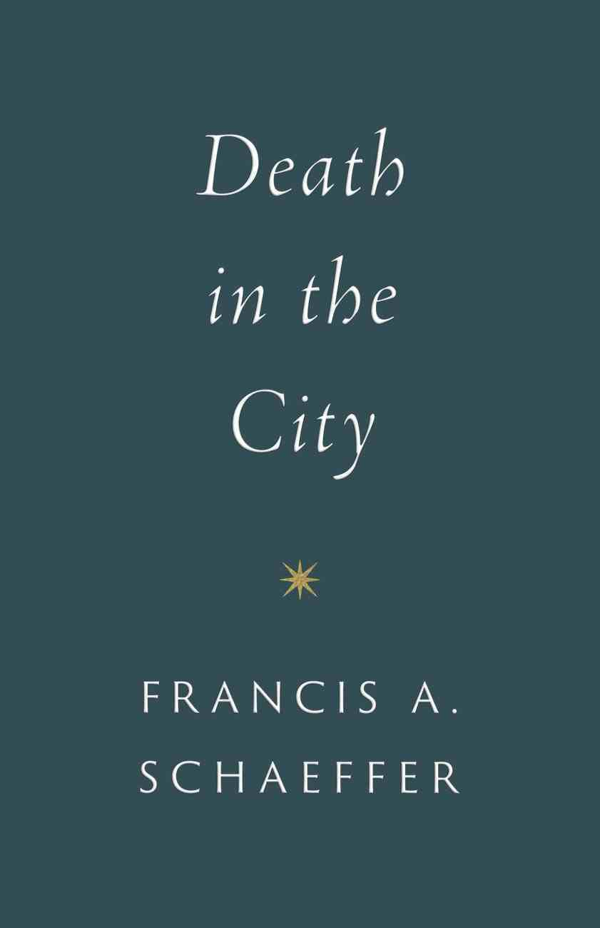 Death in the City (Repackage) (Francis A Schaeffer Classic Series) eBook