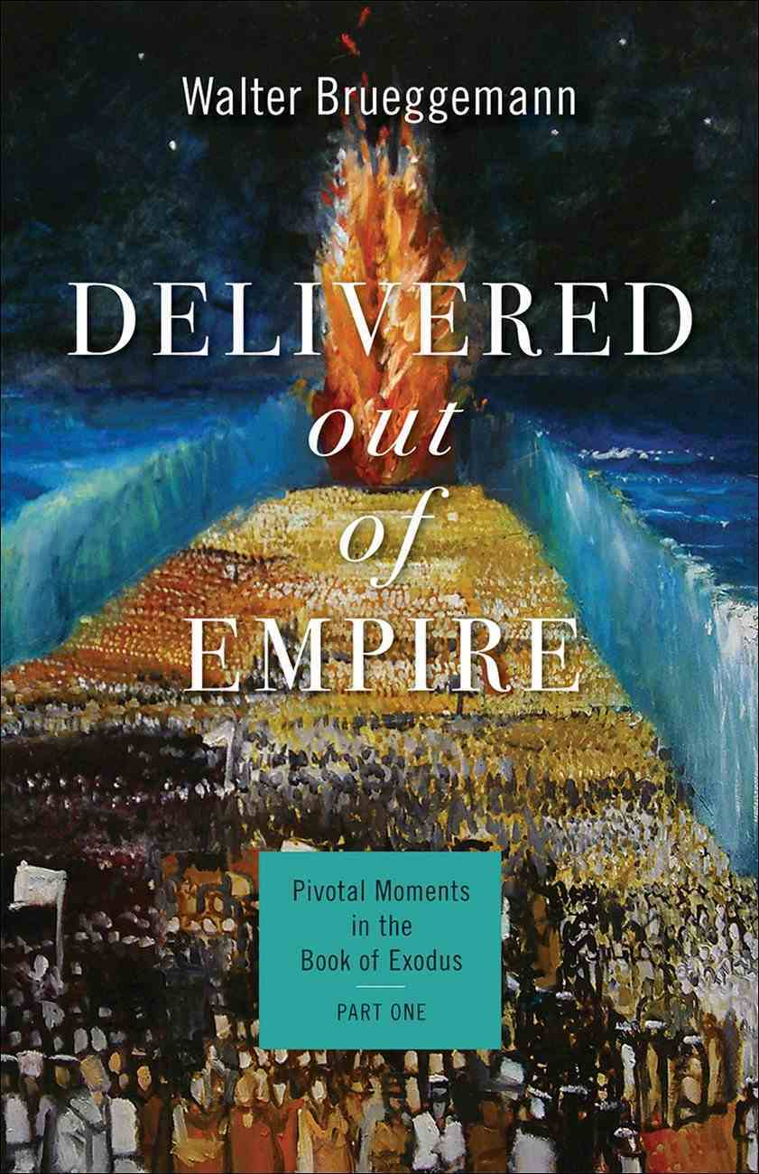 Delivered Out of Empire (#01 in Pivotal Moments In The Old Testament Series) eBook