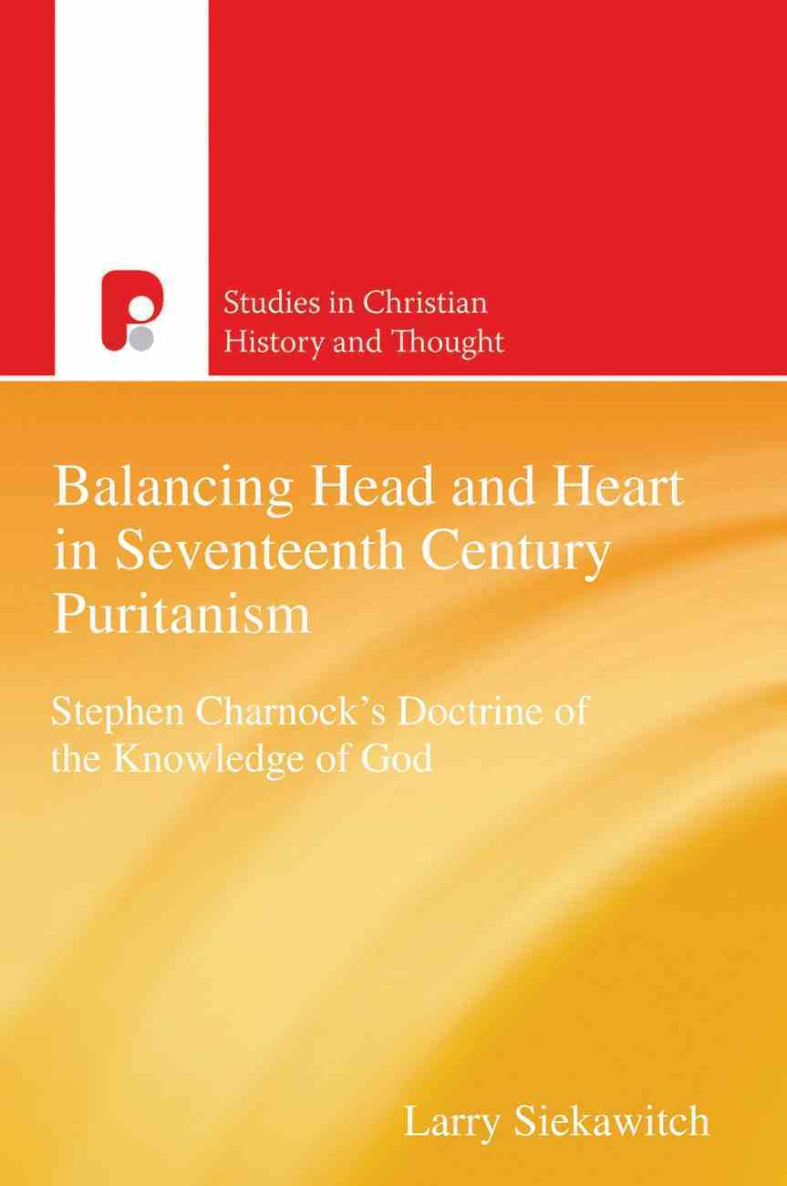 Balancing Head and Heart in Seventeenth Century Puritanism (Studies In Christian History And Thought Series) eBook