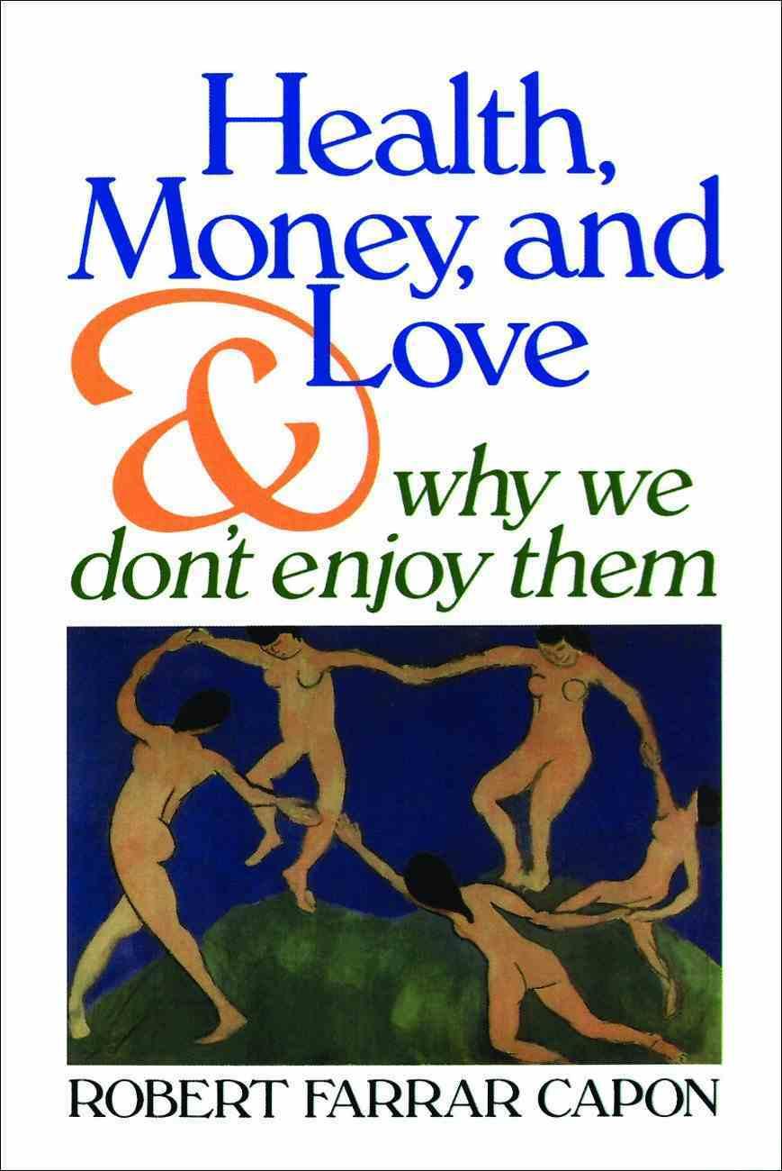 Health, Money, & Love: Why We Don't Enjoy Them Paperback