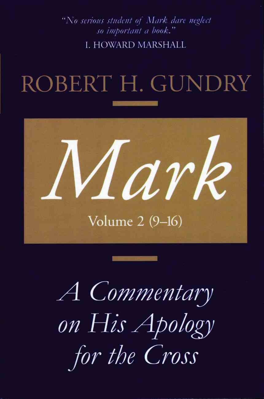 Mark: A Commentary on His Apology For the Cross, Volume 2: Chapters 9-16 Paperback
