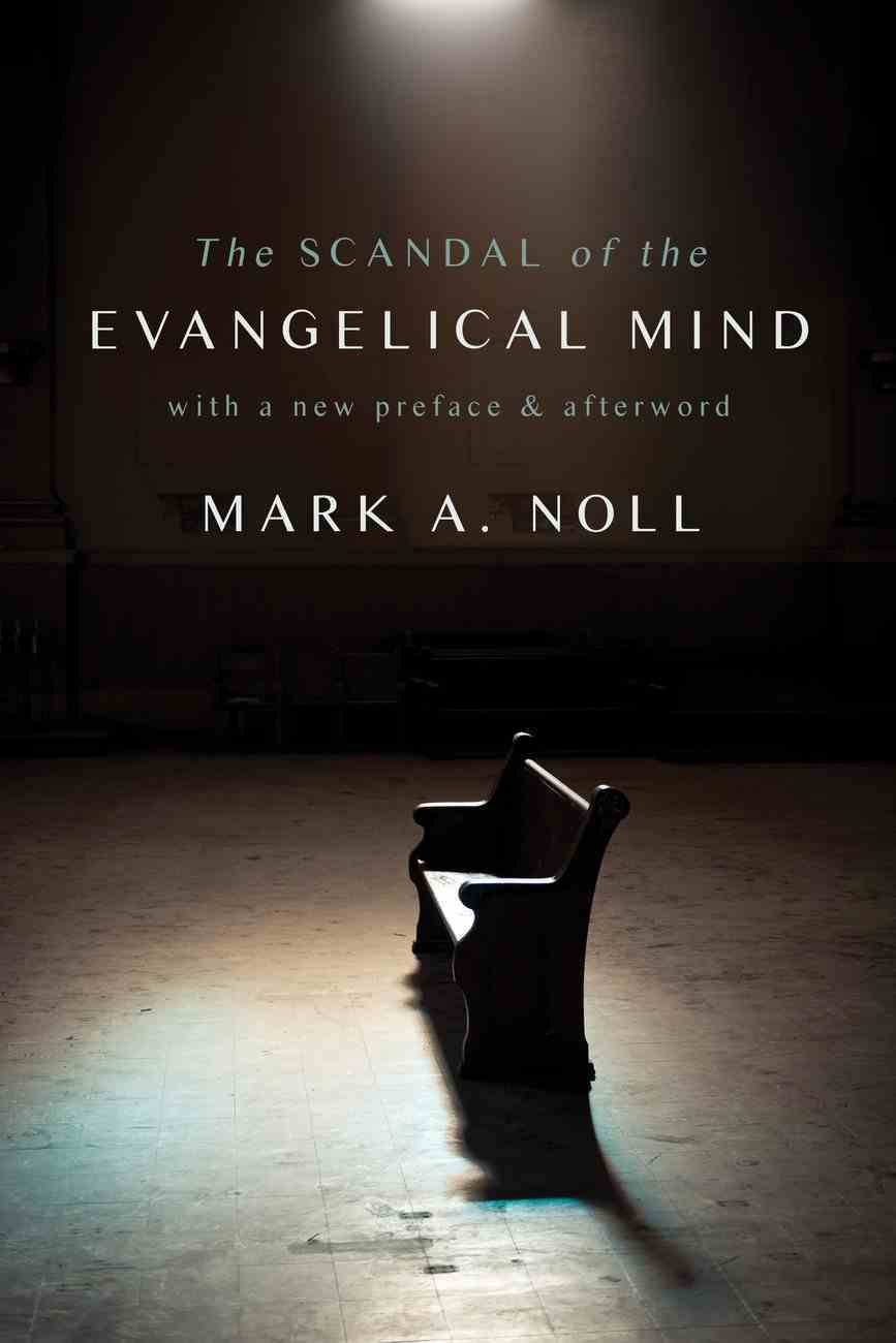 The Scandal of the Evangelical Mind Paperback