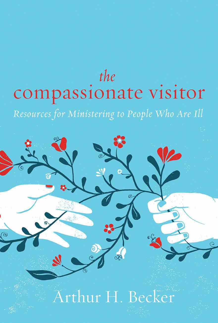 The Compassionate Visitor: Resources For Ministering to People Who Are Ill Paperback