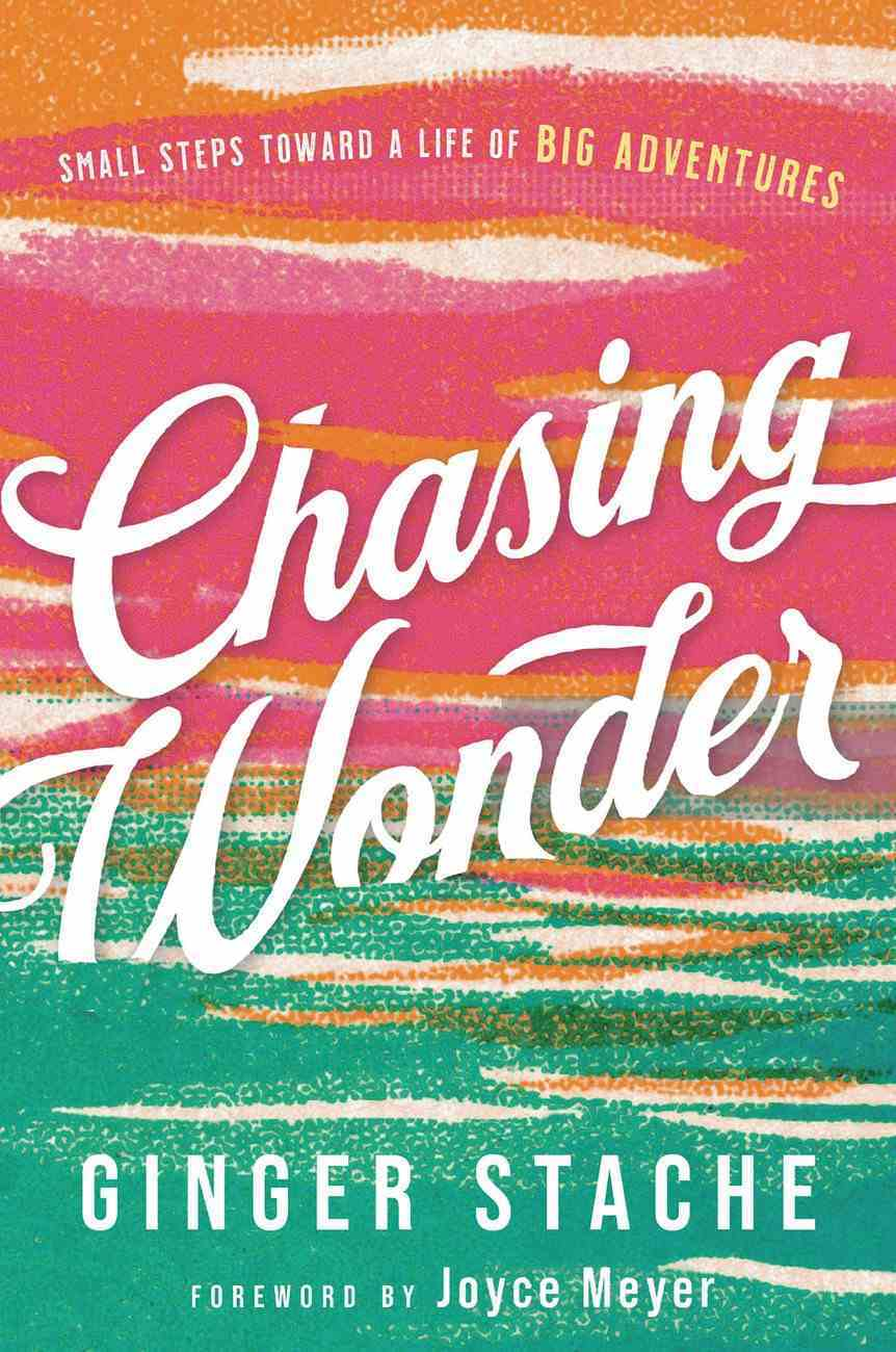 Chasing Wonder: Small Steps Toward a Life of Big Adventures Hardback