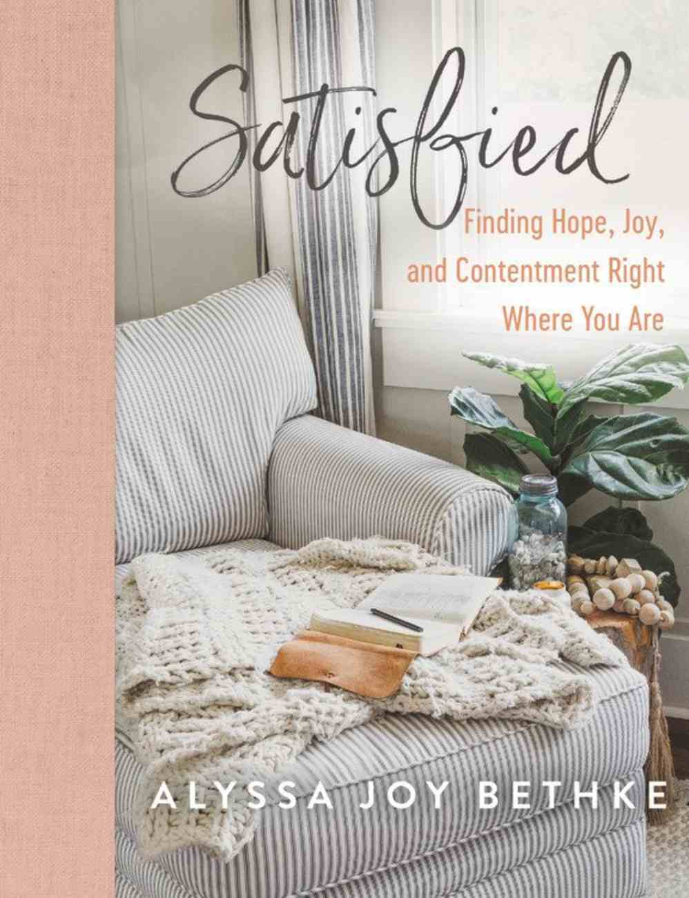 Satisfied: Finding Hope, Joy, and Contentment Right Where You Are Hardback