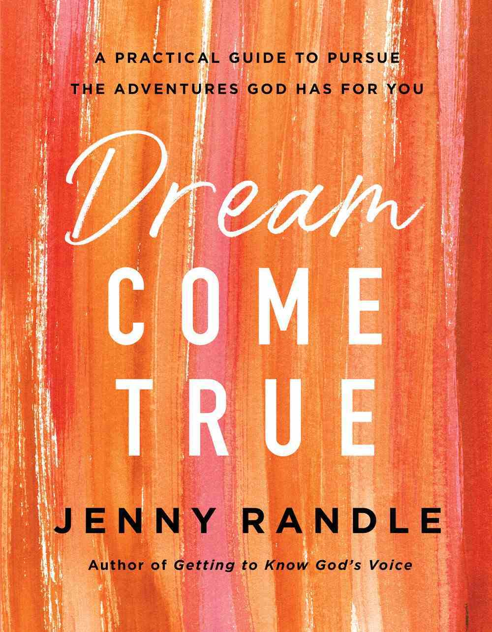 Dream Come True: A Practical Guide to Pursue the Adventures God Has For You Paperback