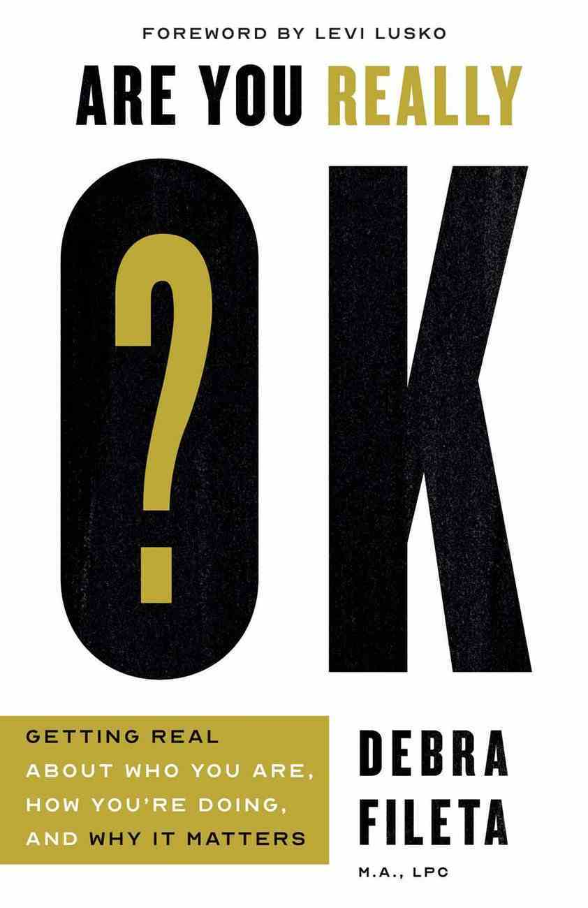 Are You Really Ok?: Getting Real About Who You Are, How You're Doing, and Why It Matters Paperback