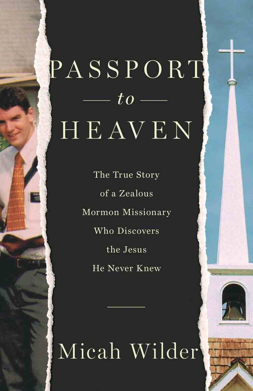 Passport to Heaven: The True Story of a Zealous Mormon Missionary Who Discovers the Jesus He Never Knew Paperback