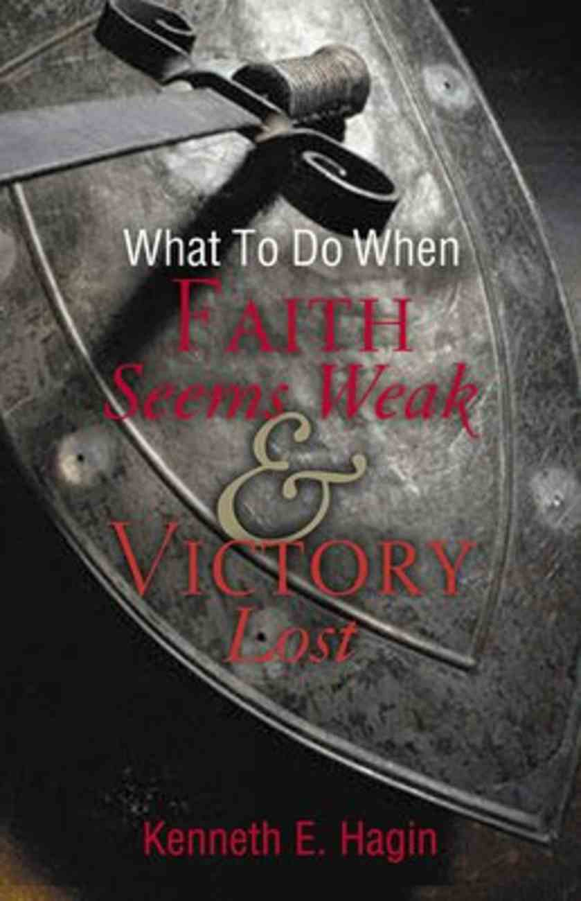 What to Do When Faith Seems Weak and Victory Lost Paperback