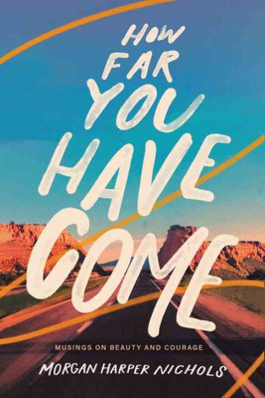 How Far You Have Come: Musings on Beauty and Courage Hardback