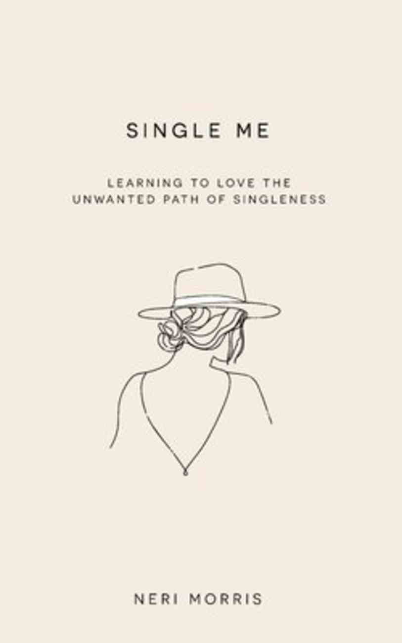 Single Me: Learning to Love the Unwanted Path of Singleness Paperback