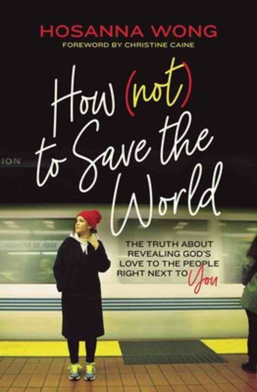 How to Save the World: Crushing the Lies to Activate Your God-Given Purpose (Not) Paperback