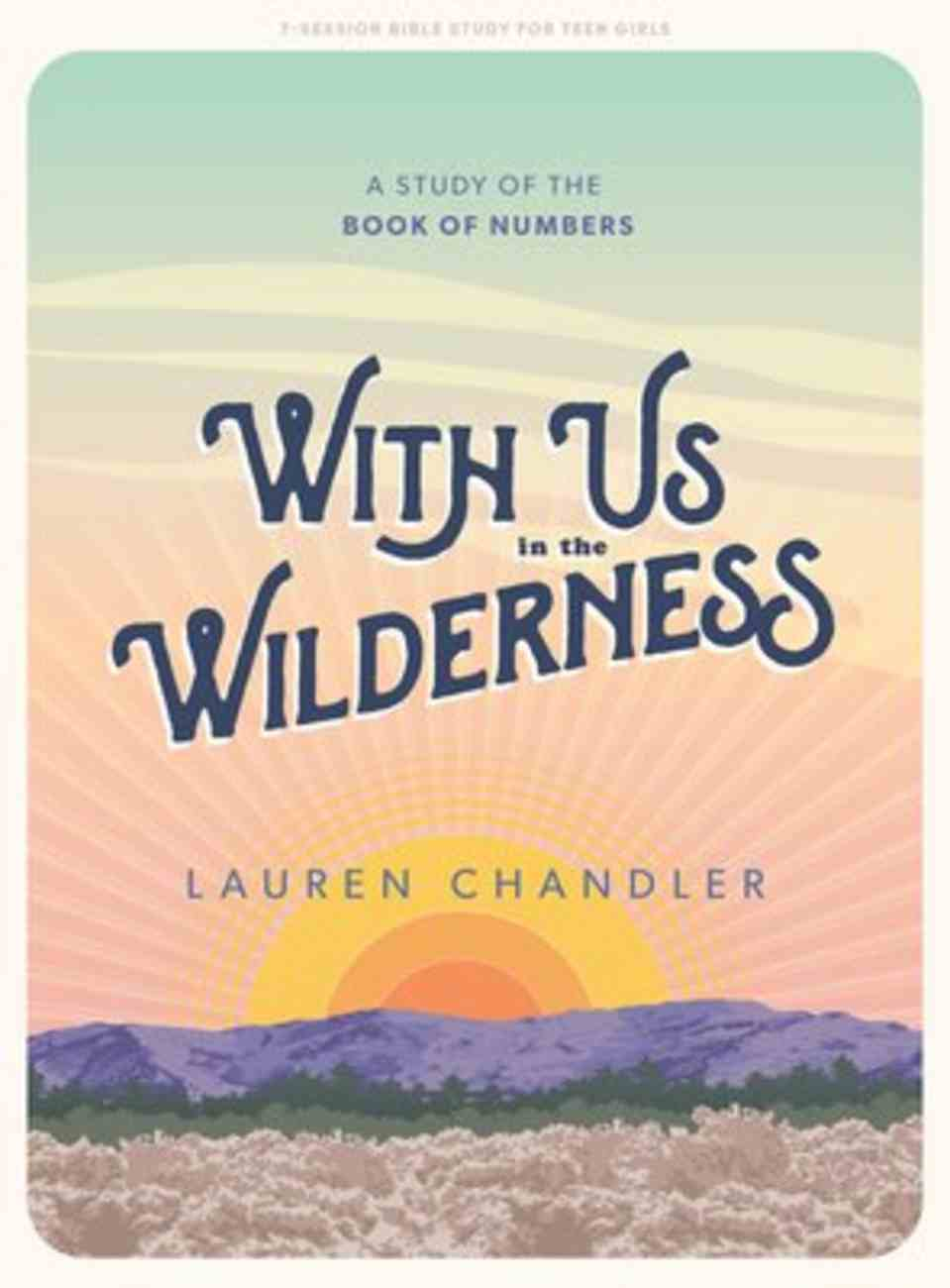With Us in the Wilderness: A Study of the Book of Numbers (Teen Girls' Bible Study Book) Paperback