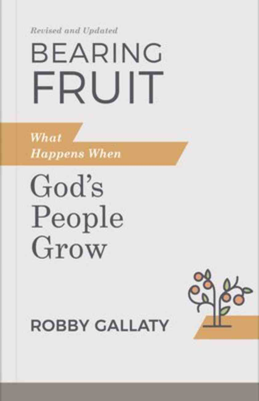 Bearing Fruit: What Happens When God's People Grow (2nd Edition) Paperback