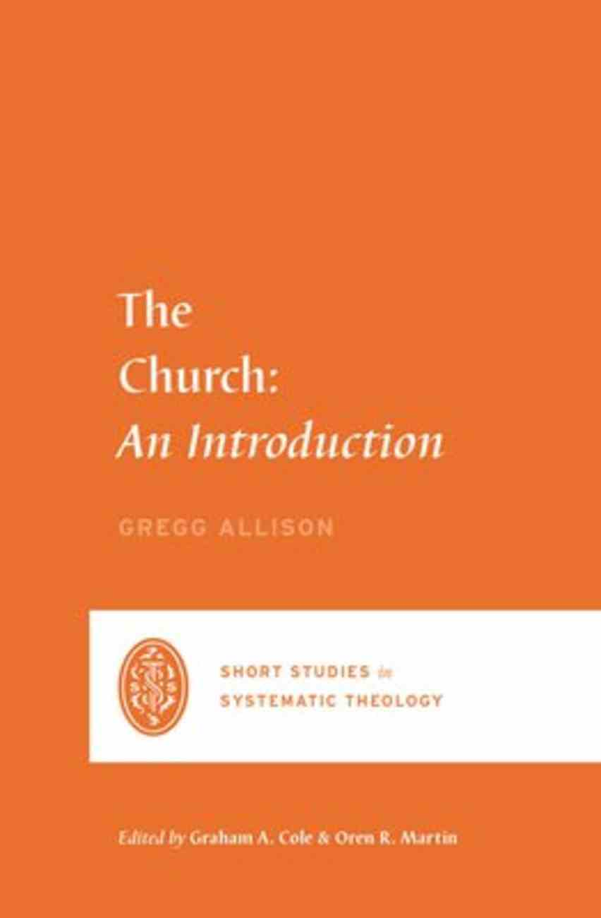 Church, The: An Introduction (Short Studies In Systematic Theology Series) Paperback